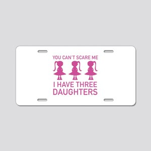 I Have Three Daughters Aluminum License Plate