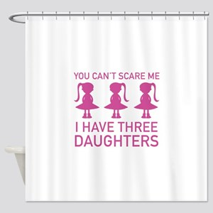 I Have Three Daughters Shower Curtain