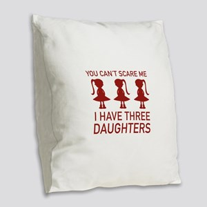 I Have Three Daughters Burlap Throw Pillow