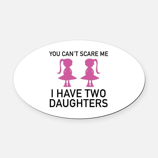 I Have Two Daughters Oval Car Magnet