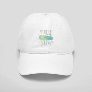 Be Here Now Baseball Cap
