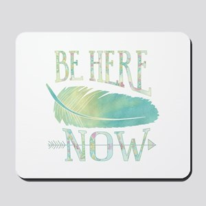 Be Here Now Mousepad