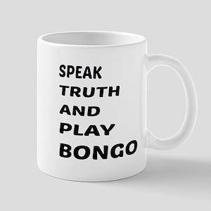 Speak Truth And Play Bongo 11 oz Ceramic Mug