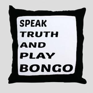 Speak Truth And Play Bongo Throw Pillow