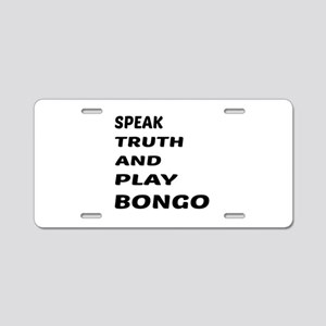 Speak Truth And Play Bongo Aluminum License Plate