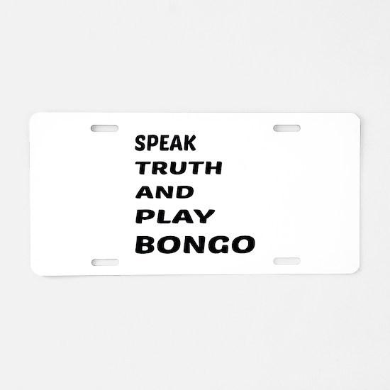 Speak Truth And Play Bongo Aluminum License Plate