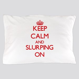Keep Calm and Slurping ON Pillow Case