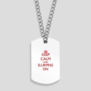 Keep Calm and Slurping ON Dog Tags