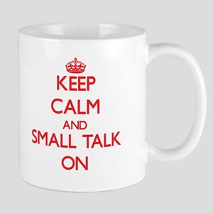 Keep Calm and Small Talk ON Mugs