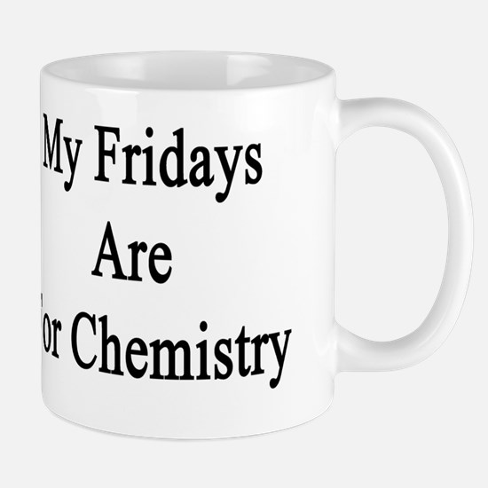My Fridays Are For Chemistry  Mug