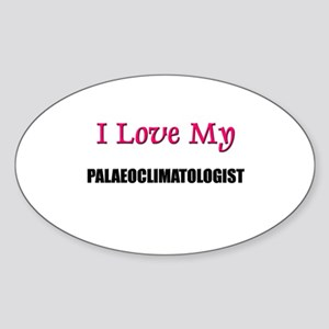 I Love My PALAEOCLIMATOLOGIST Oval Sticker