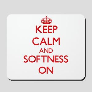 Keep Calm and Softness ON Mousepad