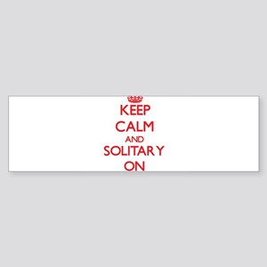 Keep Calm and Solitary ON Bumper Sticker