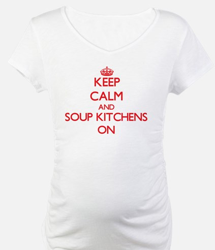Keep Calm and Soup Kitchens ON Shirt