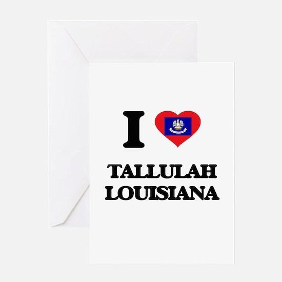 I love Tallulah Louisiana Greeting Cards