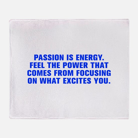 Passion is energy Feel the power that comes from f