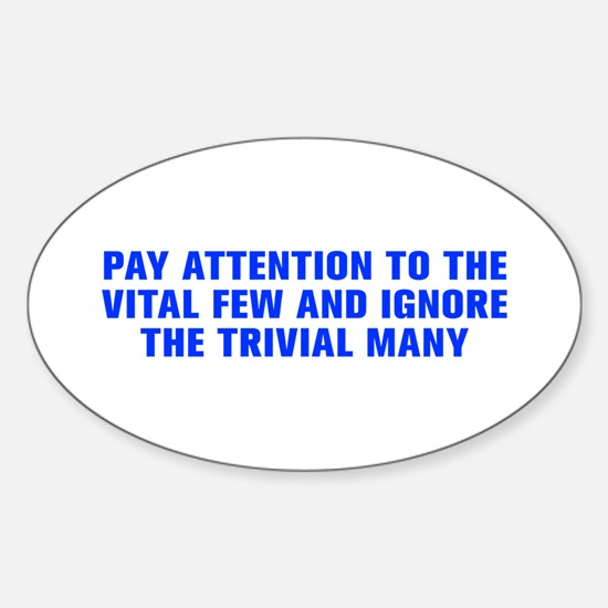 Pay attention to the vital few and ignore the triv