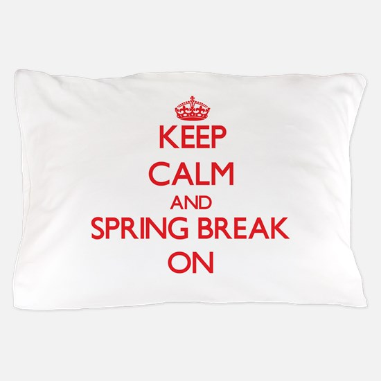 Keep Calm and Spring Break ON Pillow Case