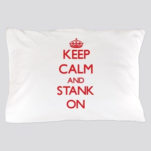 Keep Calm and Stank ON Pillow Case