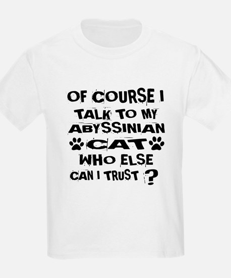 Of Course I Talk To My Abyssini T-Shirt