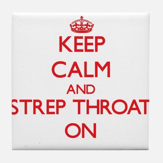 Keep Calm and Strep Throat ON Tile Coaster