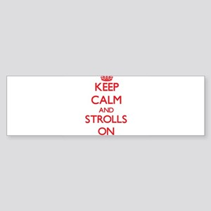 Keep Calm and Strolls ON Bumper Sticker