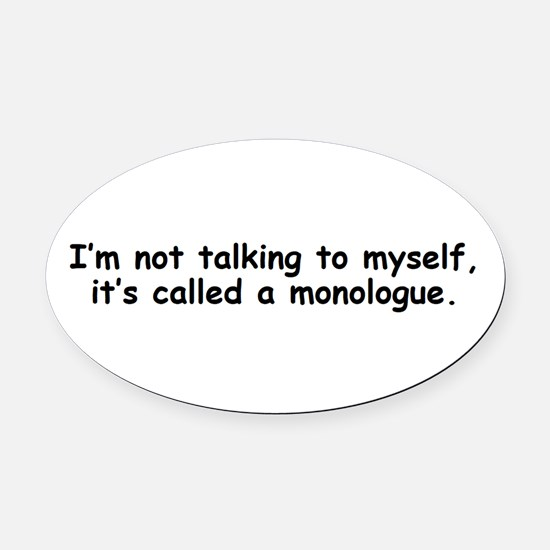 Not talking to myself monologue Oval Car Magnet