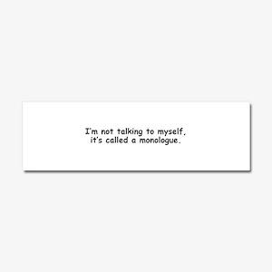 Not talking to myself monologue Car Magnet 10 x 3