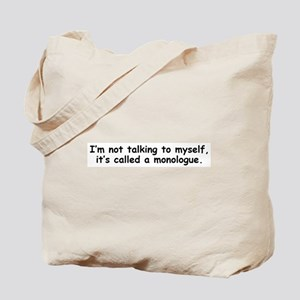 Not talking to myself monologue Tote Bag