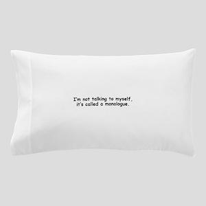 Not talking to myself monologue Pillow Case