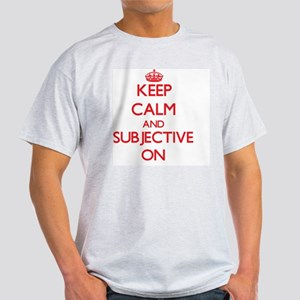 Keep Calm and Subjective ON T-Shirt