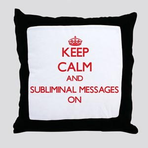 Keep Calm and Subliminal Messages ON Throw Pillow