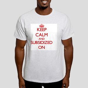 Keep Calm and Subsidized ON T-Shirt