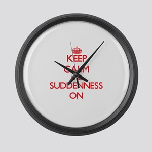 Keep Calm and Suddenness ON Large Wall Clock