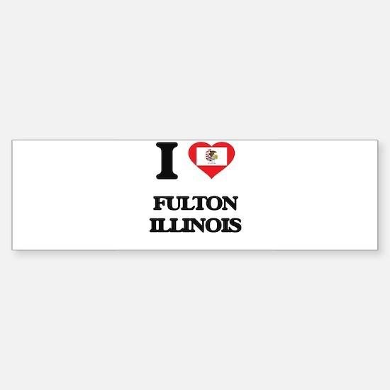 I love Fulton Illinois Bumper Bumper Bumper Sticker