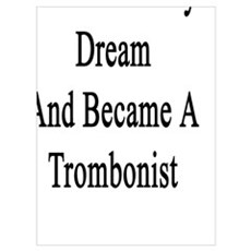 I Followed My Dream And Became A Trombonist  Poster