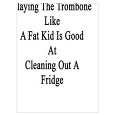 I'm Good At Playing The Trombone Like A Fat Kid Is Poster