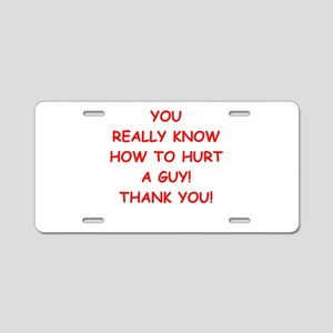 hurt me Aluminum License Plate