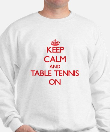 Keep Calm and Table Tennis ON Sweatshirt