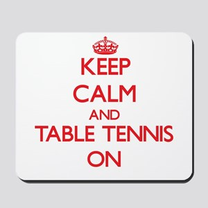 Keep Calm and Table Tennis ON Mousepad