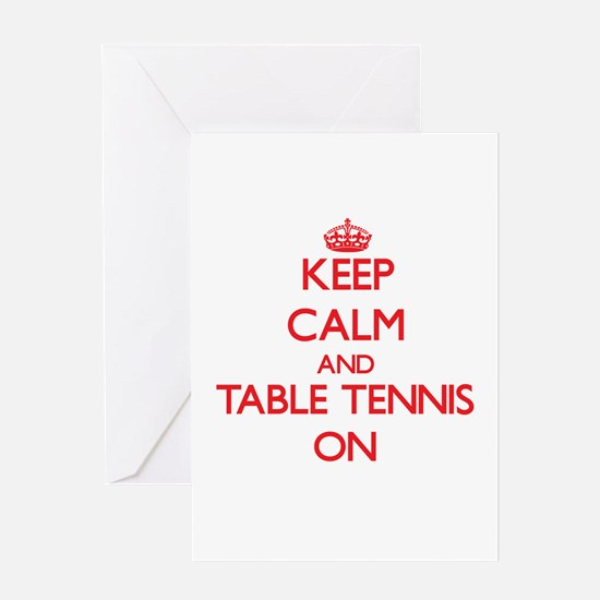 Keep Calm and Table Tennis ON Greeting Cards