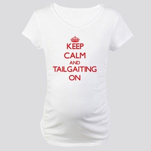 Keep Calm and Tailgaiting ON Maternity T-Shirt
