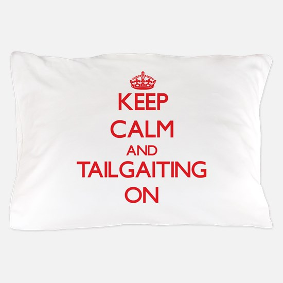 Keep Calm and Tailgaiting ON Pillow Case