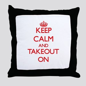 Keep Calm and Takeout ON Throw Pillow