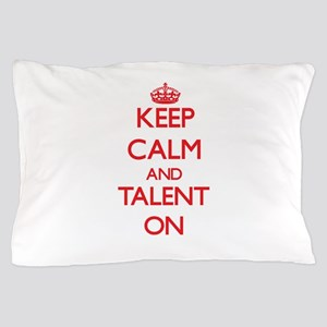 Keep Calm and Talent ON Pillow Case