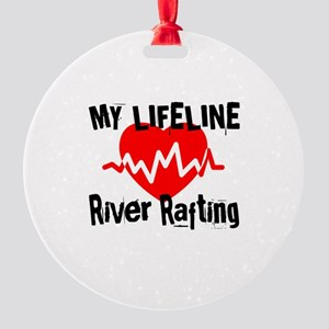 My Life Line River Rafting Round Ornament