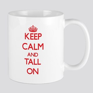 Keep Calm and Tall ON Mugs
