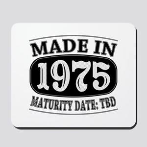 Made in 1975 - Maturity Date TDB Mousepad