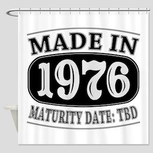 Made in 1976 - Maturity Date TDB Shower Curtain