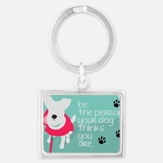 Be the person your Dog Thinks You Are Keychains
